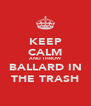 KEEP CALM AND THROW BALLARD IN THE TRASH - Personalised Poster A4 size