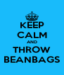 KEEP CALM AND THROW BEANBAGS - Personalised Poster A4 size
