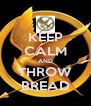 KEEP CALM AND THROW BREAD - Personalised Poster A4 size