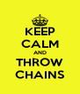 KEEP CALM AND THROW CHAINS - Personalised Poster A4 size