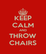 KEEP CALM AND THROW CHAIRS - Personalised Poster A4 size