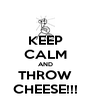 KEEP CALM AND THROW CHEESE!!! - Personalised Poster A4 size