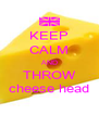KEEP CALM AND THROW cheese head - Personalised Poster A4 size