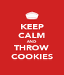 KEEP CALM AND THROW COOKIES - Personalised Poster A4 size