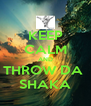 KEEP CALM AND THROW DA  SHAKA - Personalised Poster A4 size