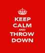 KEEP CALM AND THROW DOWN - Personalised Poster A4 size