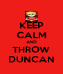 KEEP CALM AND THROW DUNCAN - Personalised Poster A4 size