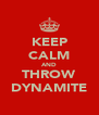 KEEP CALM AND THROW DYNAMITE - Personalised Poster A4 size