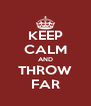 KEEP CALM AND THROW FAR - Personalised Poster A4 size