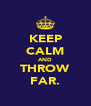 KEEP CALM AND THROW FAR. - Personalised Poster A4 size