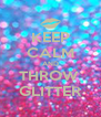 KEEP CALM AND THROW  GLITTER - Personalised Poster A4 size