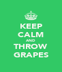 KEEP CALM AND THROW GRAPES - Personalised Poster A4 size