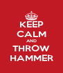 KEEP CALM AND THROW HAMMER - Personalised Poster A4 size