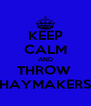 KEEP CALM AND THROW  HAYMAKERS - Personalised Poster A4 size