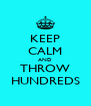 KEEP CALM AND THROW HUNDREDS - Personalised Poster A4 size