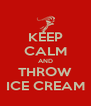 KEEP CALM AND THROW ICE CREAM - Personalised Poster A4 size