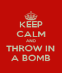 KEEP CALM AND THROW IN A BOMB - Personalised Poster A4 size