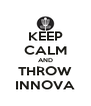KEEP CALM AND THROW INNOVA - Personalised Poster A4 size