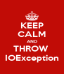 KEEP CALM AND THROW  IOException - Personalised Poster A4 size