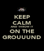 KEEP CALM AND THROW IT ON THE GROUUUND - Personalised Poster A4 size