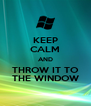 KEEP CALM AND THROW IT TO THE WINDOW - Personalised Poster A4 size