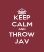 KEEP CALM AND THROW JAV - Personalised Poster A4 size