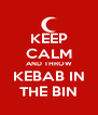 KEEP CALM AND THROW KEBAB IN THE BIN - Personalised Poster A4 size