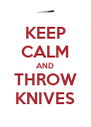 KEEP CALM AND THROW KNIVES - Personalised Poster A4 size