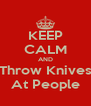 KEEP CALM AND Throw Knives At People - Personalised Poster A4 size