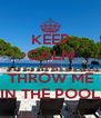 KEEP CALM AND THROW ME IN THE POOL - Personalised Poster A4 size