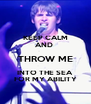 KEEP CALM AND  THROW ME INTO THE SEA FOR MY ABILITY - Personalised Poster A4 size