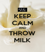KEEP CALM AND THROW MILK - Personalised Poster A4 size
