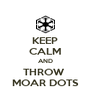 KEEP CALM AND THROW  MOAR DOTS - Personalised Poster A4 size