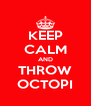 KEEP CALM AND THROW OCTOPI - Personalised Poster A4 size