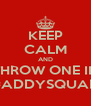 KEEP CALM AND THROW ONE IN #ADDYSQUAD - Personalised Poster A4 size
