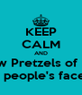 KEEP CALM AND throw Pretzels of Hate in people's faces - Personalised Poster A4 size