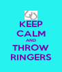 KEEP CALM AND THROW RINGERS - Personalised Poster A4 size