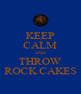 KEEP CALM AND THROW ROCK CAKES - Personalised Poster A4 size