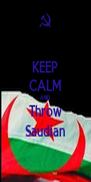 KEEP CALM AND Throw Saudian - Personalised Poster A4 size