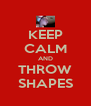 KEEP CALM AND THROW SHAPES - Personalised Poster A4 size