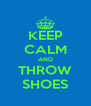 KEEP CALM AND THROW SHOES - Personalised Poster A4 size