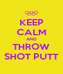 KEEP CALM AND THROW SHOT PUTT - Personalised Poster A4 size