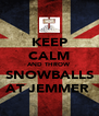 KEEP CALM AND THROW SNOWBALLS AT JEMMER  - Personalised Poster A4 size