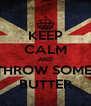 KEEP CALM AND THROW SOME  BUTTER - Personalised Poster A4 size