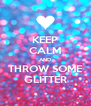 KEEP CALM AND THROW SOME GLITTER - Personalised Poster A4 size