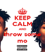 KEEP CALM AND throw some mo - Personalised Poster A4 size