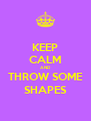 KEEP CALM AND THROW SOME SHAPES - Personalised Poster A4 size