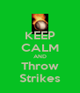 KEEP CALM AND Throw Strikes - Personalised Poster A4 size
