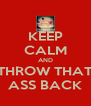 KEEP CALM AND THROW THAT ASS BACK - Personalised Poster A4 size