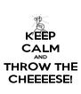 KEEP CALM AND THROW THE CHEEEESE! - Personalised Poster A4 size